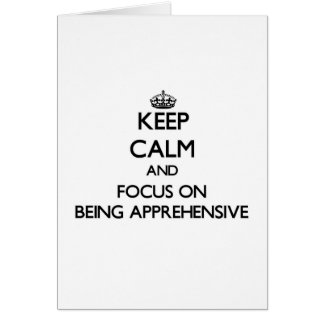 Keep Calm And Focus On Being Apprehensive Greeting Card