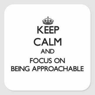 Keep Calm and focus on Being Approachable Stickers
