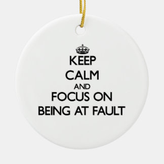 Keep Calm and focus on Being At Fault Double-Sided Ceramic Round Christmas Ornament