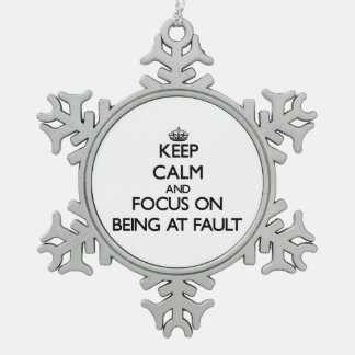 Keep Calm and focus on Being At Fault Snowflake Pewter Christmas Ornament