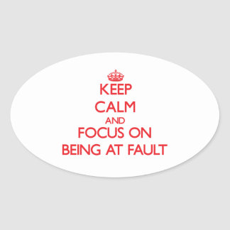 Keep Calm and focus on Being At Fault Oval Sticker