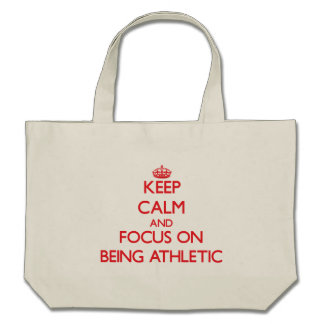 Keep Calm and focus on Being Athletic Tote Bags