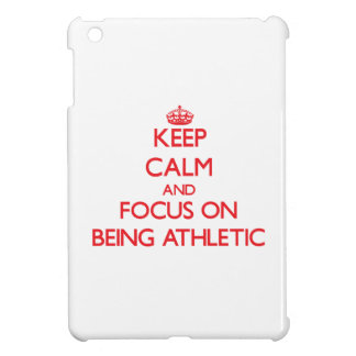 Keep calm and focus on BEING ATHLETIC iPad Mini Case