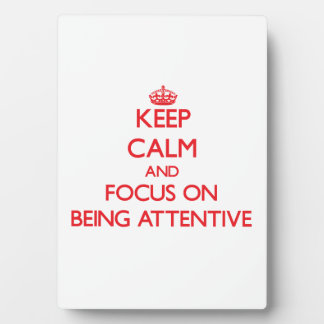 Keep Calm and focus on Being Attentive Photo Plaques