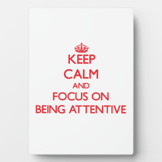 Keep calm and focus on BEING ATTENTIVE Display Plaques