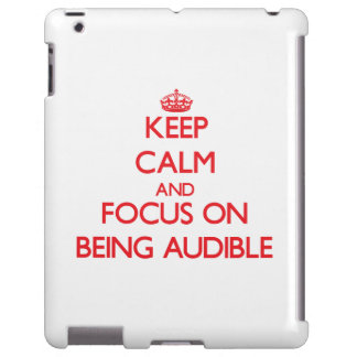 Keep calm and focus on BEING AUDIBLE