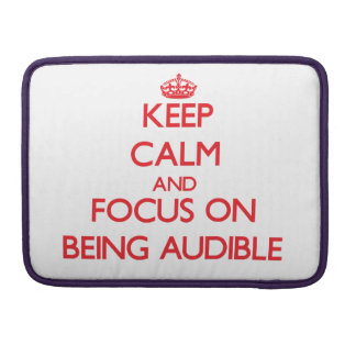Keep calm and focus on BEING AUDIBLE Sleeve For MacBooks