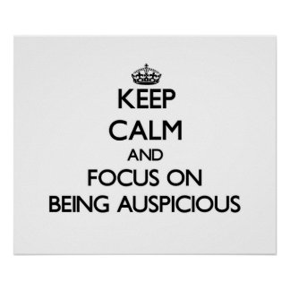 Keep Calm And Focus On Being Auspicious Posters