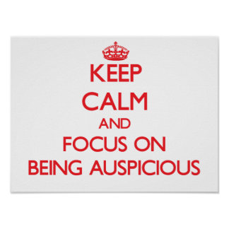 Keep Calm and focus on Being Auspicious Poster