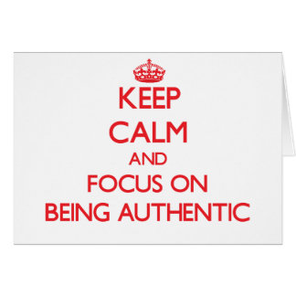 Keep Calm and focus on Being Authentic Greeting Card
