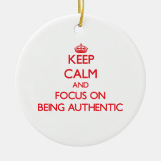 Keep Calm and focus on Being Authentic Christmas Tree Ornament