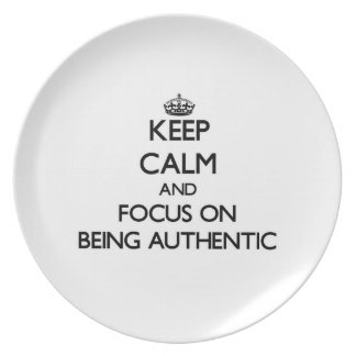 Keep Calm and focus on Being Authentic Dinner Plates