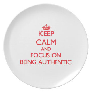 Keep Calm and focus on Being Authentic Dinner Plate