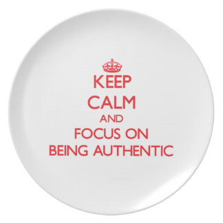 Keep calm and focus on BEING AUTHENTIC Plate