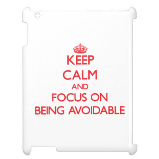 Keep Calm and focus on Being Avoidable Cover For The iPad 2 3 4