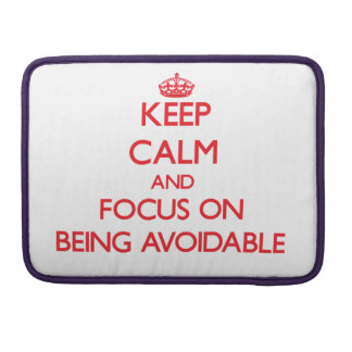Keep calm and focus on BEING AVOIDABLE Sleeve For MacBook Pro