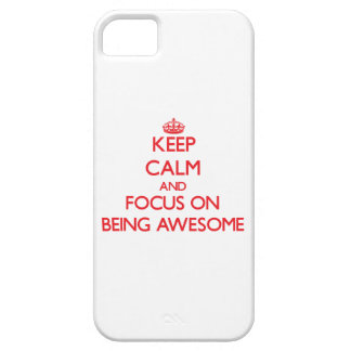 Keep Calm and focus on Being Awesome iPhone 5 Cases