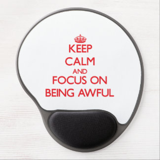 Keep calm and focus on BEING AWFUL Gel Mouse Pads