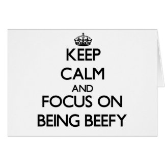 Keep Calm and focus on Being Beefy Cards