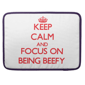 Keep Calm and focus on Being Beefy MacBook Pro Sleeve