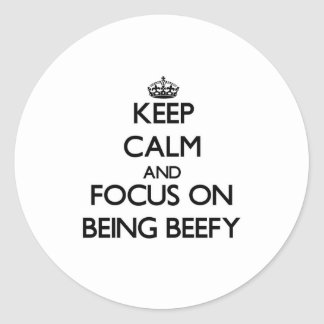 Keep Calm and focus on Being Beefy Classic Round Sticker