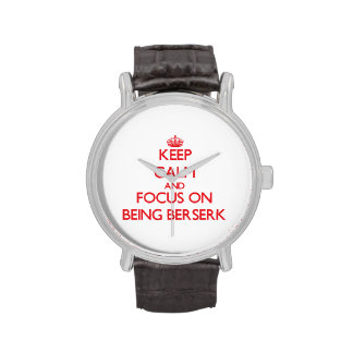 Keep Calm and focus on Being Berserk Wristwatches