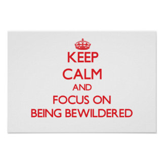 Keep Calm and focus on Being Bewildered Poster