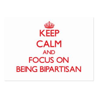 Keep Calm and focus on Being Bipartisan Business Cards