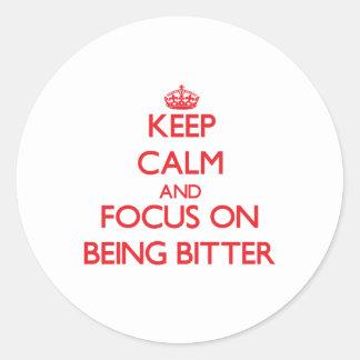Keep Calm and focus on Being Bitter Round Sticker