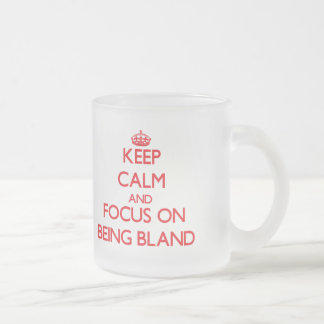 Keep Calm and focus on Being Bland 10 Oz Frosted Glass Coffee Mug