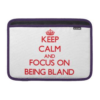 Keep Calm and focus on Being Bland MacBook Air Sleeve