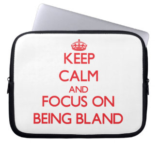Keep Calm and focus on Being Bland Computer Sleeve