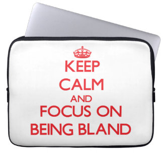 Keep Calm and focus on Being Bland Laptop Computer Sleeves