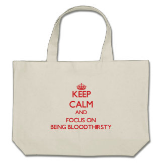 Keep Calm and focus on Being Bloodthirsty Canvas Bags