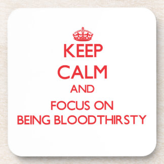 Keep Calm and focus on Being Bloodthirsty Drink Coaster
