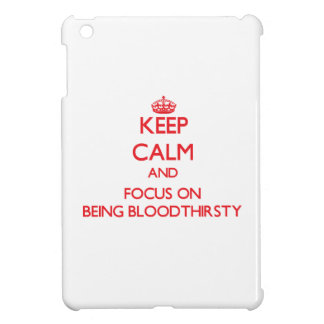 Keep Calm and focus on Being Bloodthirsty Cover For The iPad Mini