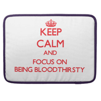 Keep Calm and focus on Being Bloodthirsty Sleeve For MacBooks