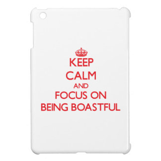 Keep Calm and focus on Being Boastful iPad Mini Cases