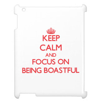 Keep Calm and focus on Being Boastful Case For The iPad