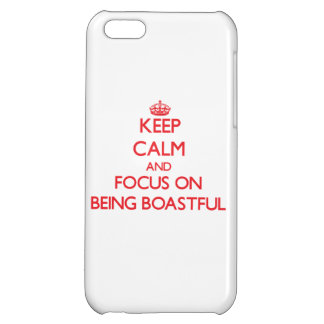 Keep Calm and focus on Being Boastful iPhone 5C Covers