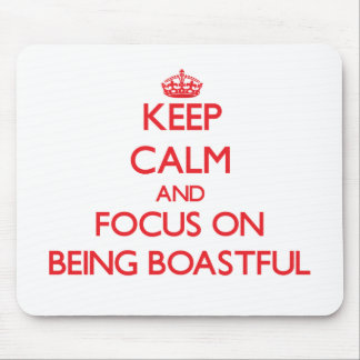 Keep Calm and focus on Being Boastful Mouse Pad
