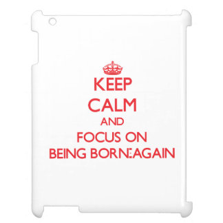 Keep Calm and focus on Being Born-Again Case For The iPad 2 3 4