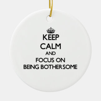 Keep Calm and focus on Being Bothersome Double-Sided Ceramic Round Christmas Ornament