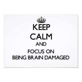 Keep Calm and focus on Being Brain Damaged 5x7 Paper Invitation Card