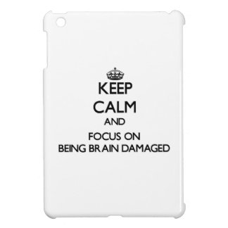 Keep Calm and focus on Being Brain Damaged Case For The iPad Mini