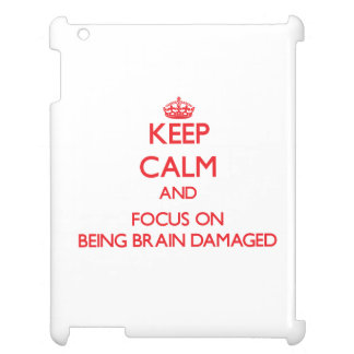 Keep Calm and focus on Being Brain Damaged iPad Cover