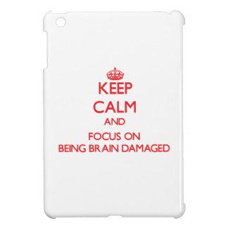 Keep Calm and focus on Being Brain Damaged iPad Mini Case