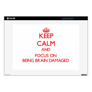 Keep Calm and focus on Being Brain Damaged Skin For Laptop