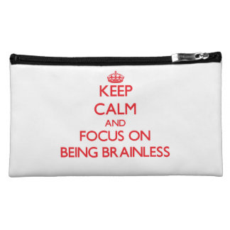Keep Calm and focus on Being Brainless Cosmetic Bags