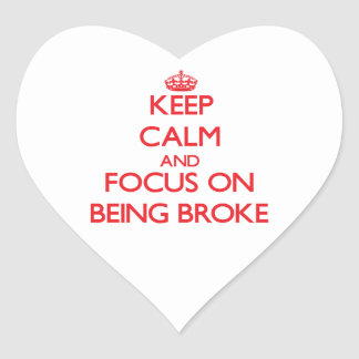 Keep Calm and focus on Being Broke Stickers